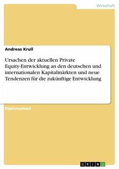 Ursachen der aktuellen Private Equity-Entwicklung an den deutschen und internationalen Kapitalmärkten und neue Tendenzen für die zukünftige Entwicklung (eBook, PDF)