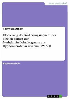 Klonierung der Kodierungssequenz der kleinen Einheit der Methylamin-Dehydrogenase aus Hyphomicrobium zavarzinii ZV 580 (eBook, PDF)