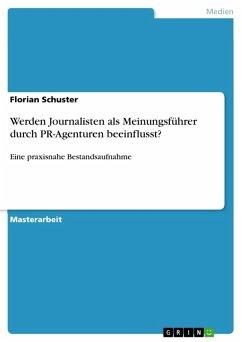 Werden Journalisten als Meinungsführer durch PR-Agenturen beeinflusst? (eBook, PDF)