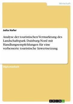 Analyse der touristischen Vermarktung des Landschaftspark Duisburg-Nord mit Handlungsempfehlungen für eine verbesserte touristische Inwertsetzung (eBook, PDF)