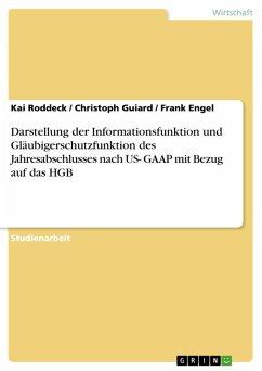 Darstellung der Informationsfunktion und Gläubigerschutzfunktion des Jahresabschlusses nach US- GAAP mit Bezug auf das HGB (eBook, PDF)