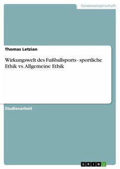 Wirkungswelt des Fußballsports - sportliche Ethik vs. Allgemeine Ethik (eBook, ePUB)
