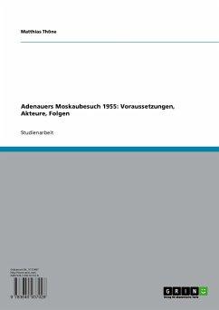 Adenauers Moskaubesuch 1955: Voraussetzungen, Akteure, Folgen (eBook, PDF)
