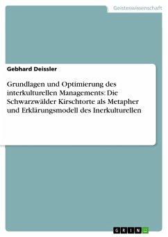 Grundlagen und Optimierung des interkulturellen Managements: Die Schwarzwälder Kirschtorte als Metapher und Erklärungsmodell des Inerkulturellen (eBook, PDF) - Deissler, Gebhard