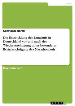 Die Entwicklung des Langlaufs in Deutschland vor und nach der Wiedervereinigung unter besonderer Berücksichtigung des Marathonlaufs (eBook, PDF)