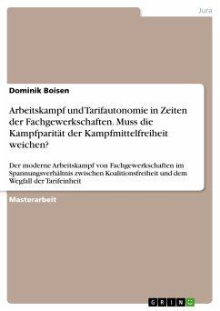 Arbeitskampf und Tarifautonomie in Zeiten der Fachgewerkschaften. Muss die Kampfparität der Kampfmittelfreiheit weichen? (eBook, PDF)