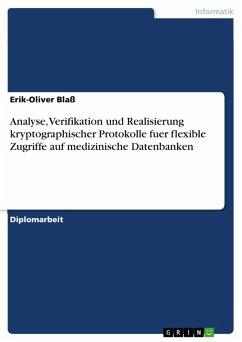 Analyse, Verifikation und Realisierung kryptographischer Protokolle fuer flexible Zugriffe auf medizinische Datenbanken (eBook, PDF)