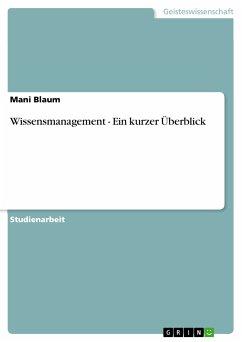 Wissensmanagement - Ein kurzer Überblick (eBook, PDF)