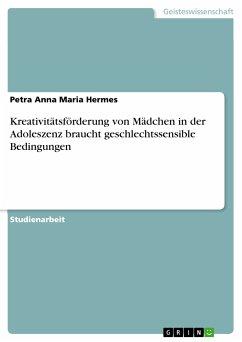 Kreativitätsförderung von Mädchen in der Adoleszenz braucht geschlechtssensible Bedingungen (eBook, PDF)