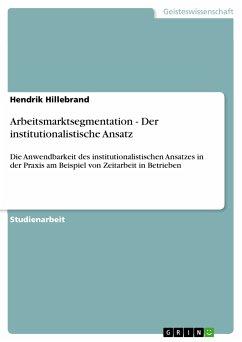 Arbeitsmarktsegmentation - Der institutionalistische Ansatz (eBook, PDF)