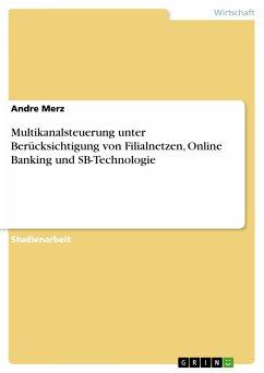 Multikanalsteuerung unter Berücksichtigung von Filialnetzen, Online Banking und SB-Technologie (eBook, PDF)