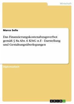 Das Finanzierungskostenabzugsverbot gemäß § 8a Abs. 6 KStG n.F. - Darstellung und Gestaltungsüberlegungen (eBook, PDF) - Selle, Marco
