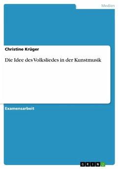 Die Idee des Volksliedes in der Kunstmusik (eBook, ePUB) - Krüger, Christine