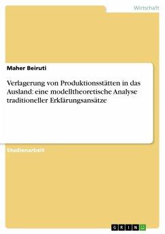 Verlagerung von Produktionsstätten in das Ausland: eine modelltheoretische Analyse traditioneller Erklärungsansätze (eBook, PDF)