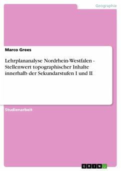 Lehrplananalyse Nordrhein-Westfalen - Stellenwert topographischer Inhalte innerhalb der Sekundarstufen I und II (eBook, PDF)