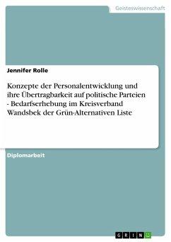 Konzepte der Personalentwicklung und ihre Übertragbarkeit auf politische Parteien - Bedarfserhebung im Kreisverband Wandsbek der Grün-Alternativen Liste (eBook, PDF) - Rolle, Jennifer