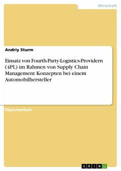 Einsatz von Fourth-Party-Logistics-Providern (4PL) im Rahmen von SCM-Konzepten am Beispiel eines Automobilherstellers (eBook, ePUB)