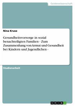 Gesundheitsvorsorge in sozial benachteiligten Familien - Zum Zusammenhang von Armut und Gesundheit bei Kindern und Jugendlichen - (eBook, PDF)