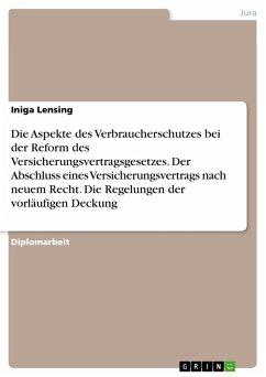 Die Aspekte des Verbraucherschutzes bei der Reform des Versicherungsvertragsgesetzes - Der Abschluss eines Versicherungsvertrags nach neuem Recht - Die Regelungen der vorläufigen Deckung (eBook, PDF)