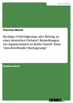 Bockiger Schwellgesang oder Beitrag zu einer deutschen Debatte? Bemerkungen zur Argumentation in Botho Strauß' Essay