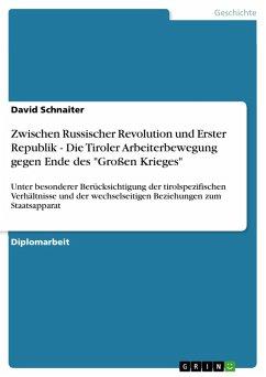 """Zwischen Russischer Revolution und Erster Republik - Die Tiroler Arbeiterbewegung gegen Ende des """"Großen Krieges"""" (eBook, PDF)"""