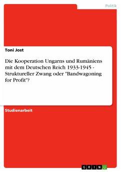 Die Kooperation Ungarns und Rumäniens mit dem Deutschen Reich 1933-1945 - Struktureller Zwang oder
