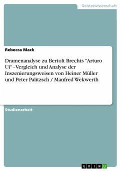 """Dramenanalyse zu Bertolt Brechts """"Arturo Ui"""" - Vergleich und Analyse der Inszenierungsweisen von Heiner Müller und Peter Palitzsch / Manfred Wekwerth (eBook, PDF)"""