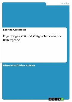 Edgar Degas. Zeit und Zeitgeschehen in der Ballettprobe (eBook, ePUB)