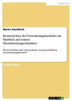 Kennzeichen des Verwaltungshandelns im Hinblick auf seinen Dienstleistungscharakter (eBook, PDF)