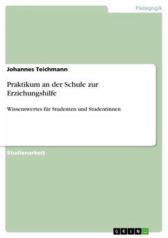 Praktikum an der Schule zur Erziehungshilfe (eBook, PDF) - Teichmann, Johannes