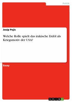 Welche Rolle spielt das irakische Erdöl als Kriegsmotiv der USA? (eBook, PDF)