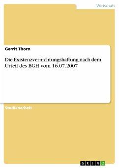 Die Existenzvernichtungshaftung nach dem Urteil des BGH vom 16.07.2007 (eBook, PDF)