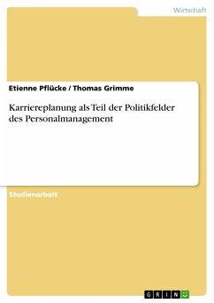 Karriereplanung als Teil der Politikfelder des Personalmanagement (eBook, PDF)
