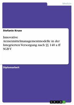 Innovative Arzneimittelmanagementmodelle in der Integrierten Versorgung nach §§ 140 a ff SGB V (eBook, PDF)