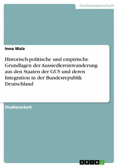 Historisch-politische und empirische Grundlagen der Aussiedlereinwanderung aus den Staaten der GUS und deren Integration in der Bundesrepublik Deutschland (eBook, PDF)