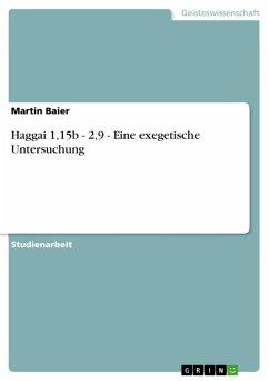 Haggai 1,15b - 2,9 - Eine exegetische Untersuchung (eBook, PDF)