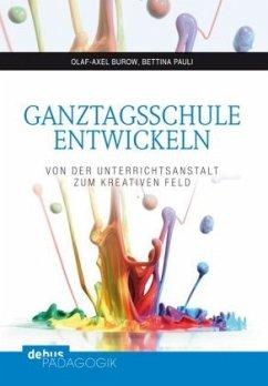 Ganztagsschule entwickeln - Burow, Olaf-Axel; Pauli, Bettina