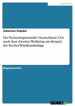 Der Technologietransfer Deutschland - USA nach dem Zweiten Weltkrieg am Beispiel der Kochel Windkanalanlage (eBook, PDF)