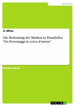 "Die Bedeutung der Masken in Pirandellos ""Sei Personaggi in cerca d'autore"" (eBook, PDF)"