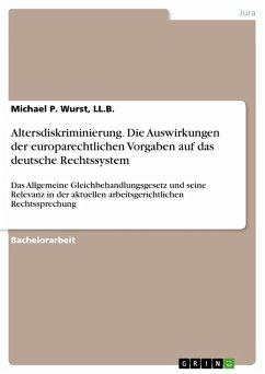 Altersdiskriminierung. Die Auswirkungen der europarechtlichen Vorgaben auf das deutsche Rechtssystem (eBook, PDF)