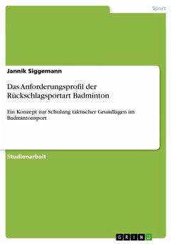 Das Anforderungsprofil der Rückschlagsportart Badminton (eBook, PDF)