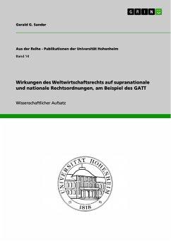 Wirkungen des Weltwirtschaftsrechts auf supranationale und nationale Rechtsordnungen, am Beispiel des GATT (eBook, PDF) - Sander, Gerald G.