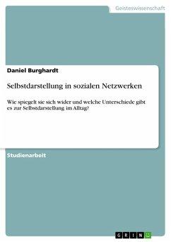 Selbstdarstellung in sozialen Netzwerken (eBook, PDF) - Burghardt, Daniel