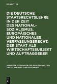 Die deutsche Staatsrechtslehre in der Zeit des Nationalsozialismus. Europäisches und nationales Verfassungsrecht. Der Staat als Wirtschaftssubjekt und Auftraggeber (eBook, PDF)