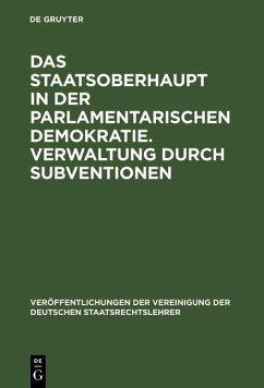 Das Staatsoberhaupt in der parlamentarischen Demokratie. Verwaltung durch Subventionen (eBook, PDF)