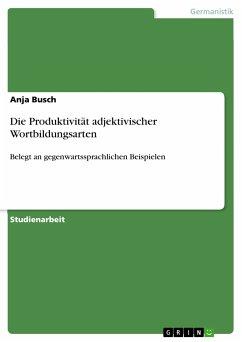 Die Produktivität adjektivischer Wortbildungsarten (eBook, PDF)