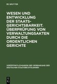 Wesen und Entwicklung der Staatsgerichtsbarkeit. Überprüfung von Verwaltungsakten durch die ordentlichen Gerichte (eBook, PDF)