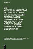 Der Verfassungsstaat im Geflecht der internationalen Beziehungen. Gemeinden und Kreise vor den öffentlichen Aufgaben der Gegenwart (eBook, PDF)