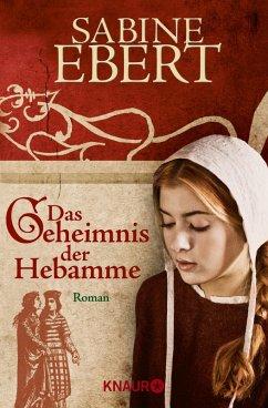 Das Geheimnis der Hebamme / Hebammen-Romane Bd.1 (eBook, ePUB) - Ebert, Sabine
