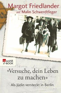 Versuche, dein Leben zu machen (eBook, ePUB) - Friedlander, Margot; Schwerdtfeger, Malin